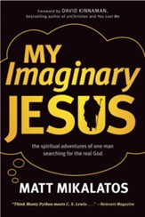 My Imaginary Jesus: The Spiritual Adventures of One Man Searching for the Real God - eBook