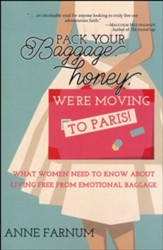 Pack Your Baggage Honey, We're Moving to Paris!: What  Women Need to Know About Living Free
