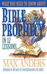 What You Need to Know About Bible Prophecy in 12 Lessons: The What You Need to Know Study Guide Series - eBook