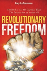Revolutionary Freedom: Anointed to Set the Captives Free: The Declaration of Isaiah - eBook