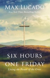 Six Hours One Friday: Living in the Power of the Cross, Expanded Edition  - Slightly Imperfect