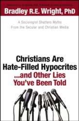 Christians Are Hate-Filled Hypocrites . . . and Other Lies You've Been Told