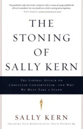 The Stoning of Sally Kern: The liberal attack on Christian conservatism-and why we must take a stand - eBook