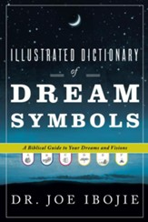 Illustrated Dictionary of Dream Symbols: A Biblical Guide to Your Dreams and Visions - eBook