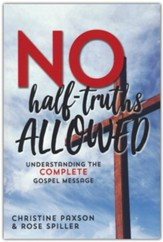 No-Half Truths Allowed: Understanding the Complete Gospel Message