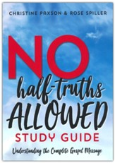No-Half Truths Allowed Study Guide: Understanding the Complete Gospel Message