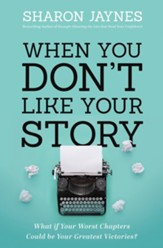 When You Don't Like Your Story: What If Your Worst Chapters Could Be Your Greatest Victories?