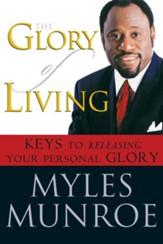 The Glory of Living: Kyes to Releasing Your Personal Glory - eBook