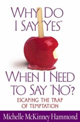 Why Do I Say Yes When I Need to Say No?: Escaping the Trap of Temptation - eBook