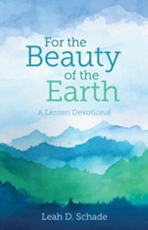 For the Beauty of the Earth: A Lenten Devotional (Saddle-stitched)