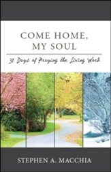 Come Home, My Soul: 31 Days of Praying the Living Word