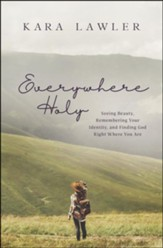 Everywhere Holy: Seeing Beauty, Remembering Your Identity and Finding God Right Where You Are