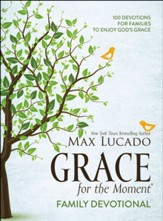 Grace for the Moment Family Devotional: 100 Devotions for Families to Enjoy God's Grace