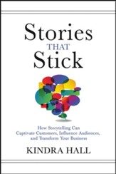 Stories That Stick: The Power of Storytelling to Captivate, Influence, and Transform