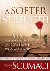 A Softer Strength: The six characteristics of a powerful woman of God - eBook