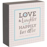 Love & Laughter and Happily Ever After Plaque