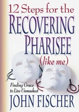12 Steps for the Recovering Pharisee (like me) - eBook