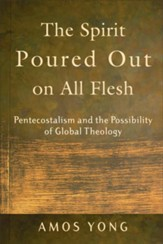 Spirit Poured Out on All Flesh, The: Pentecostalism and the Possibility of Global Theology - eBook