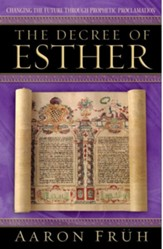 Decree of Esther, The: Changing the Future through Prophetic Proclamation - eBook