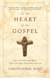 At the Heart of the Gospel: Reclaiming the Body for the New Evangelization - eBook