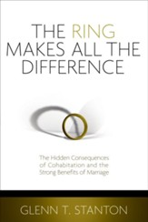 The Ring Makes All the Difference: The Hidden Consequences of Cohabitation and the Strong Benefits of Marriage - eBook