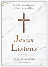 Jesus Listens: Daily Devotional Prayers of Peace, Joy & Hope