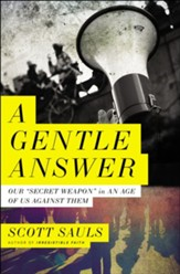 A Gentle Answer: Our 'Secret Weapon' in an Age of Us Against Them