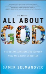 It's Really All About God: How Islam, Atheism, and Judaism Made Me a Better Christian - eBook