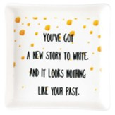 You've Got A New Story to Write Trinket Tray