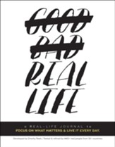 Real Life: A Real Life Journal to Focus on What Matters & Live It Every Day