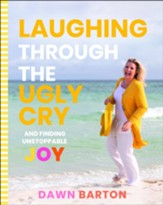 Laughing Through the Ugly Cry and Finding Unstoppable Joy