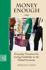 Money Enough: Everyday Practices for Living Faithfully in the Global Economy - eBook