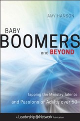 Baby Boomers and Beyond: Tapping the Ministry Talents and Passions of Adults over 50 - eBook