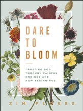 Dare to Bloom: Trusting God Through Painful Endings and New Beginnings