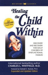 Healing the Child Within: Discovery & Recovery for  Adult Children of Dysfunctional Families