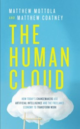 The Human Cloud: How Today's Changemakers Use Artificial Intelligence and the Freelance Economy to Transform Work