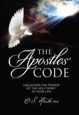 The Apostles' Code: Unlocking the Power of God's Spirit in Your Life