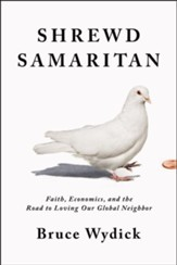 Shrewd Samaritan: Loving Our Global Neighbor Wisely in the 21st Century