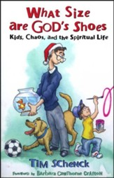 What Size are God's Shoes: Kids, Chaos, and the Spiritual Life