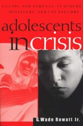 Adolescents in Crisis: A Guidebook for Parents,  Teachers, Ministers, & Counselors