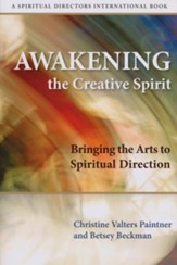 Awakening the Creative Spirit: Bringing the Arts to Spiritual Direction