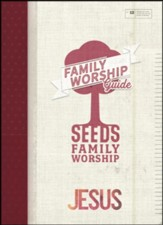 Seeds Family Worship: Jesus Family Worship Guide