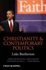 Christianity and Contemporary Politics: The Conditions and Possibilites of Faithful Witness - eBook