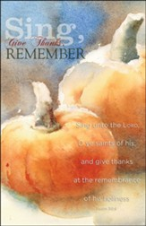 Sing, Give Thanks, Remember (Psalm 30:4, KJV) Bulletins, 100