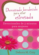 Demasiado bendecida para estar estresada  (Too Blessed to Be Stressed: 3-Minute Devotions for Women)