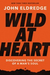Wild at Heart: Discovering the Secret of a Man's Soul, Expanded Edition