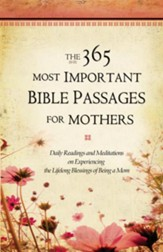 The 365 Most Important Bible Passages for Mothers: Daily Readings and Meditations on Experiencing the Lifelong Blessings of Being a Mom - eBook