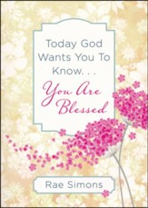 Today God Wants You to Know . . . You Are Blessed
