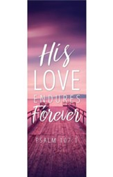 His Love Endures Forever (Psalm 107:1) Fabric Banner 2' x 6'