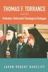 Thomas F. Torrance and the Orthodox-Reformed Theological Dialogue